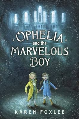 Middle Grade Review: Ophelia and the Marvelous Boy by Karen Foxlee