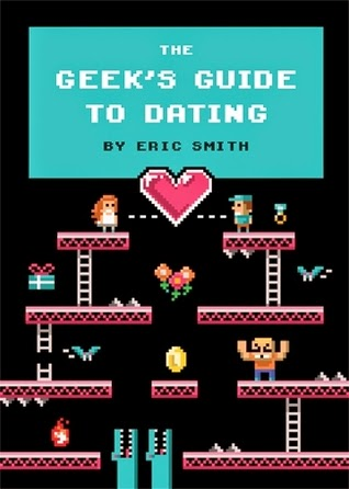 Adult Review: The Geek's Guide to Dating by Eric Smith