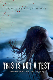 My Thoughts On: This Is Not A Test by Courtney Summers