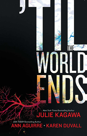 My Thoughts On:  Til The World Ends by Julie Kagawa, Ann Aguirre, Karen Duvall