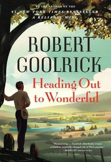 My Thoughts On: Heading Out To Wonderful by Robert Goolrick