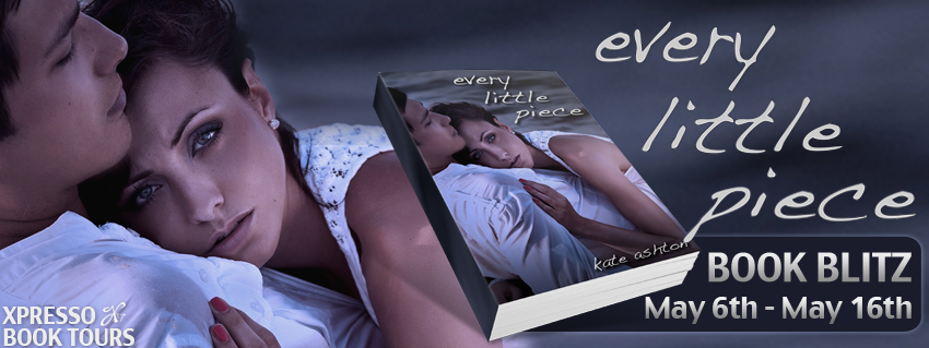 EVERY LITTLE PIECE by Kate Ashton Excerpt + Giveaway! #CFMonth13