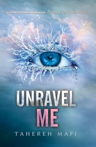 …on Unravel Me by Tahereh Mafi