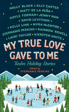 My True Love Gave To Me: Twelve Holiday Stories Anthology, Edited by Stephanie Perkins Review