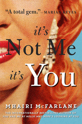 Blog Tour: Review + Giveaway | It's Not Me, It's You by Mhairi McFarlane