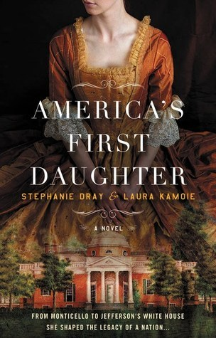 Review   America's First Daughter by Stephanie Dray & Laura Kamoie