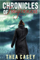 Chronicles of Forgiveness by Thea Casey