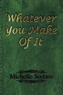Whatever You Make of It by Michelle Sodaro