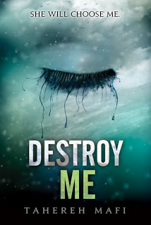 Destroy Me (Shatter Me #1.5) by Taherah Mafi