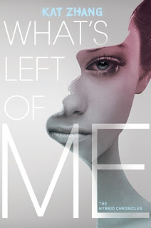 What's Left of Me (The Hybrid Chronicles #1) by Kat Zhang