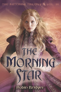 The Morning Star (Katerina #3) by Robin Bridges