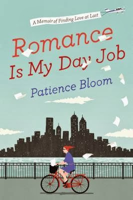 Review:  Romance is My Day Job:  A Memoir of Finding Love at Last by Patience Bloom
