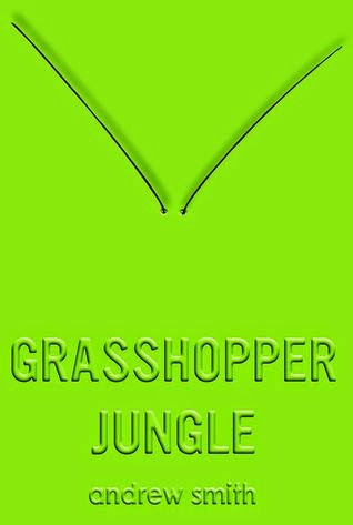 Review:  Grasshopper Jungle by Andrew Smith
