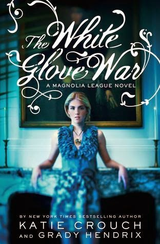 Review:  The White Glove War (Magnolia League #2) by Katie Crouch and Grady Hendrix