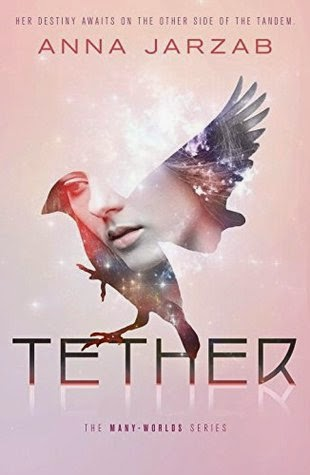 Review:  Tether (Many-Worlds Trilogy #2) by Anna Jarzab