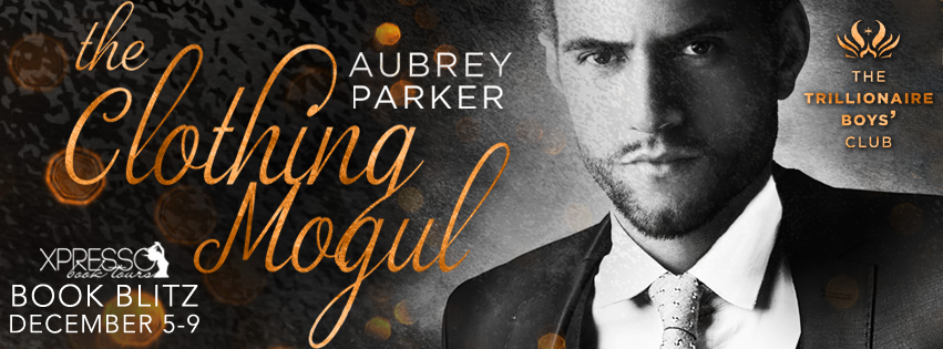 Book Blitz and Giveaway:  The Clothing Mogul (The Trillionaire Boys' Club) by Aubrey Parker