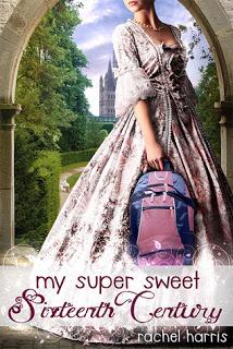 Review:  My Super Sweet Sixteenth Century by Rachel Harris