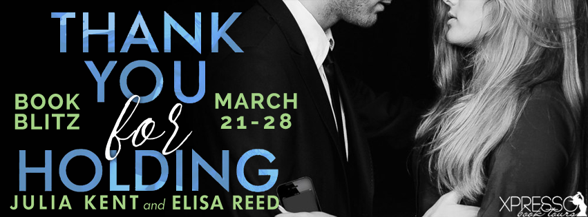 Book Blitz and Giveaway:  Thank You For Holding by Julia Kent and Elisa Reed