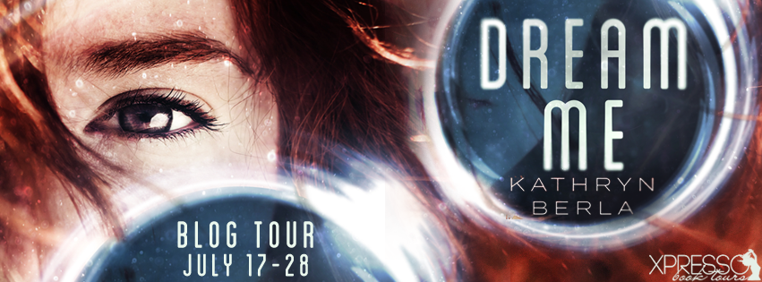 Blog  Tour with Giveaway:  Dream Me by Kathryn Berla