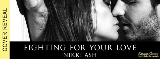 Cover Reveal:  Fighting For Your Love (The Fighting Series Book 4) by Nikki Ash