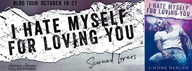 Blog Tour:  I Hate Myself for Loving You (Scorned Lovers Series) by Simone Harlow