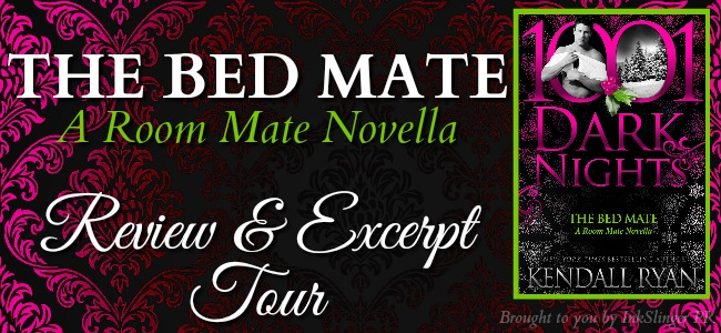 Review and Excerpt Tour:  The Bed Mate – A Room Mate Novella by Kendall Ryan