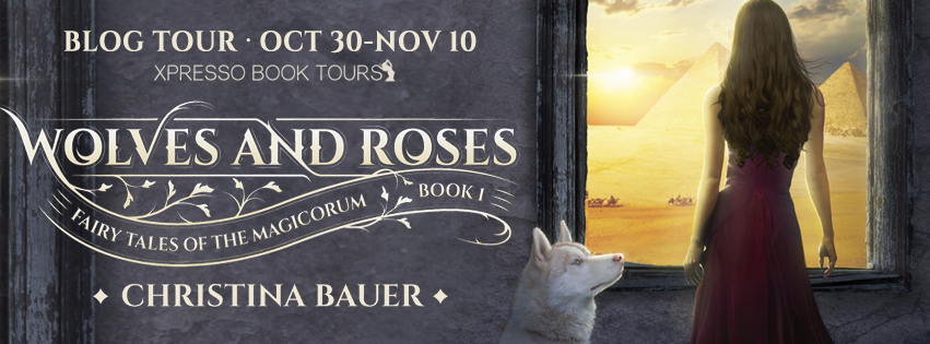 Blog Tour with Author Interview and Giveaway:  Wolves and Roses (Fairy Tales of the Magicorum #1) by Christina Bauer