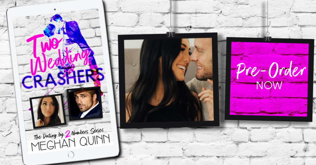 Excerpt Reveal:  Two Wedding Crashers (Dating By Numbers #2) by Meghan Quinn