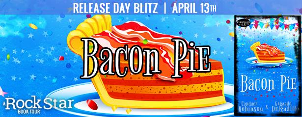 Release Day Blitz:  Bacon Pie by Candace Robinson and Gerardo Delgadillo