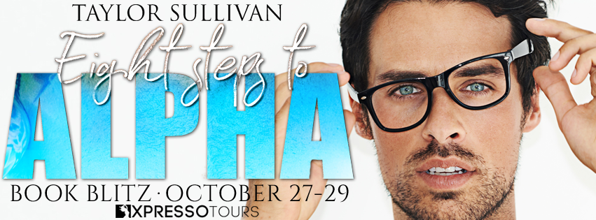 Book Blitz with Giveaway:  Eight Steps to Alpha by Taylor Sullivan