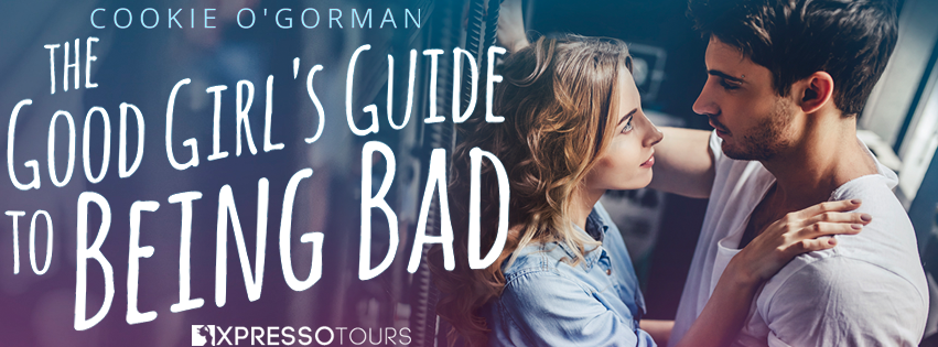 Cover Reveal:  The Good Girl's Guide to Being Bad by Cookie O'Gorman