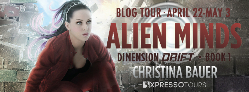 Blog Tour Excerpt with Giveaway:  Alien Minds (Dimension Drift #1) by Christina Bauer