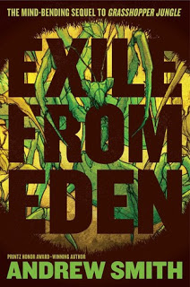 ARC Review – Exile from Eden:  Or, After the Hole (Grasshopper Jungle #2) by Andrew Smith