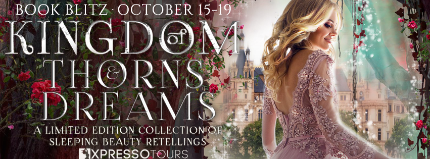 Book Blitz:  Kingdom of Thorns and Dreams:  A Limited Edition of Sleeping Beauty Retellings