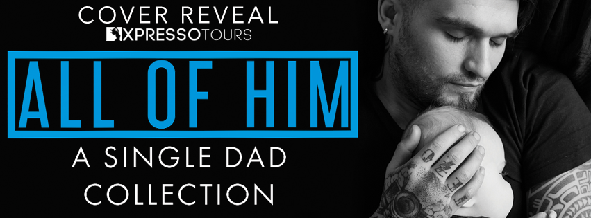 Cover Reveal – All of Him: A Single Dad Collection