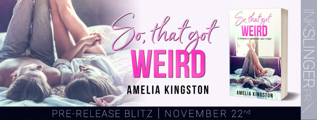 Pre-Release Blitz:  So That Got Weird by Amelia Kingston