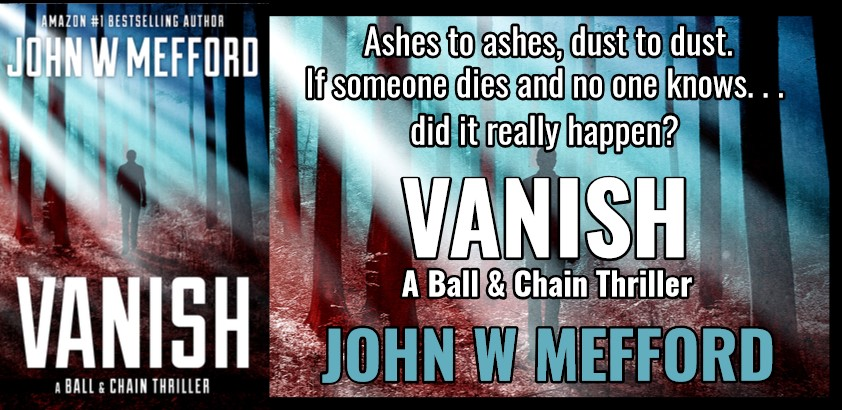 BOOK REVIEW TOUR: VANISH by JOHN W MEFFORD @JWMefford @beckvalleybooks   #Thriller #Mystery